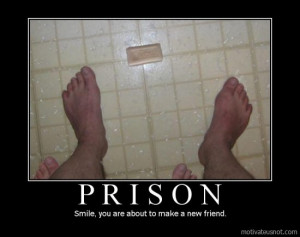 Prison Smile, you are about to make a new friend demotivational poster