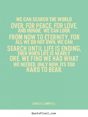 ... over, for peace, for love, and honor. we can look.. - Love sayings