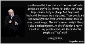 ... fat. Only people are fat, and that's what fat people are! They're fat
