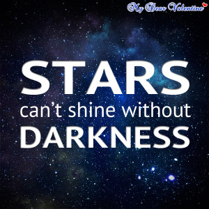 inspirational quotes - Stars can't shine without darkness.