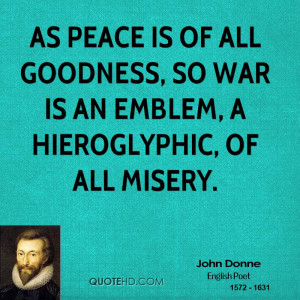As peace is of all goodness, so war is an emblem, a hieroglyphic, of ...