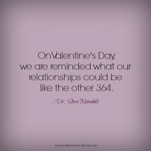 ... what our relationships could be like the other 364. - Steve Maraboli