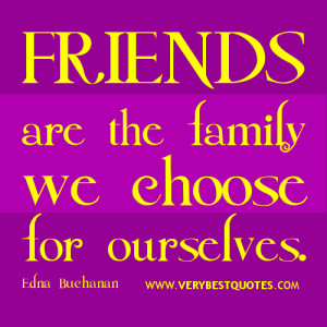 Choose friends quotes, Friendship quotes, Friends are the family we ...