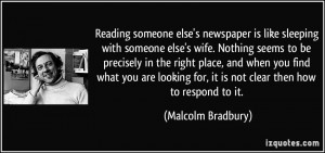 Reading someone else's newspaper is like sleeping with someone else's ...
