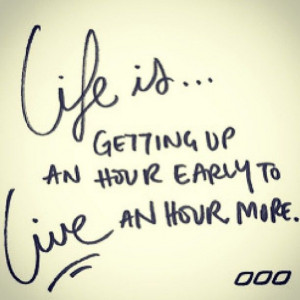 Life is getting up an hour early to live an hour more. #words #fitness ...