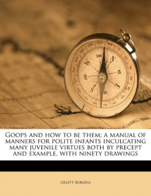 Goops and how to be them; a manual of manners for polite infants ...