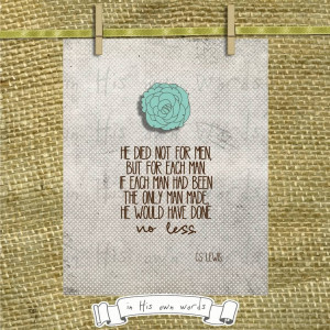 NIce Charity Quote By CS LEWIS~ He died not for men, but for each man ...