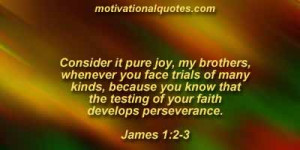 Consider it pure joy, my brothers, whenever you face trials of many ...