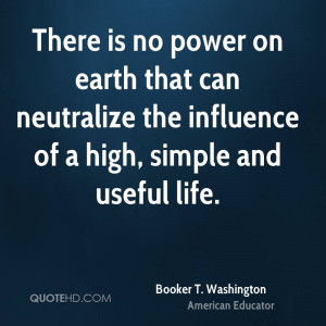 There is no power on earth that can neutralize the influence of a high ...