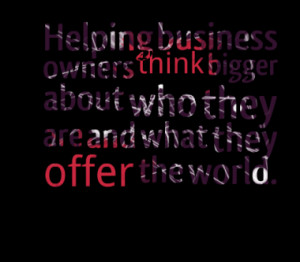 Helping business owners think bigger about who they are and what they ...
