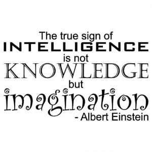 intelligence is not knowledge but imagination - Albert Einstein Quote ...