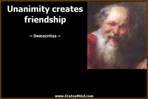 Unanimity creates friendship - Democritus Quotes - StatusMind.com