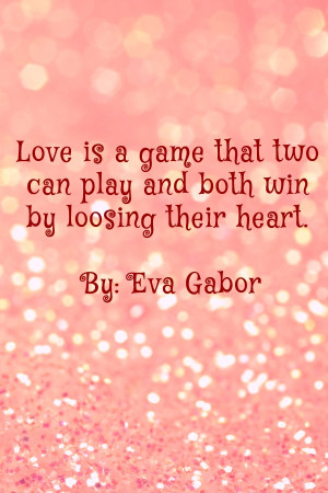 Romantic Quotes - Love is a game that two can play and both win by ...