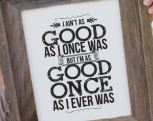 Toby Keith quote Print - 8x10