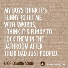 ... Moms, mommy humor, funny, laughter, kids, boys, sons, mom humor, poop