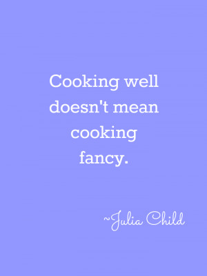 ... some other of my favourite inspirational Julia Child quotes for you