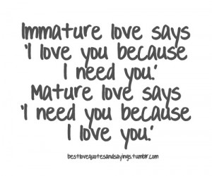 immature and matureFollow best love quotes and sayings for more!