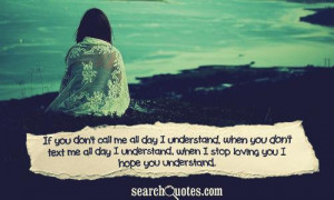 If you don't call me all day I understand, when you don't text me all ...