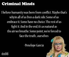... point, we're forced to face the truth... ourselves-- Penelope Garcia