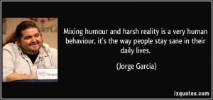 Mixing humour and harsh reality is a very human behaviour, it's the ...