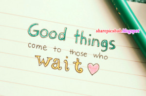 Good Things Comes To Those Who Wait | Beautiful Quotes in English