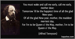 You must wake and call me early, call me early, mother dear; Tomorrow ...