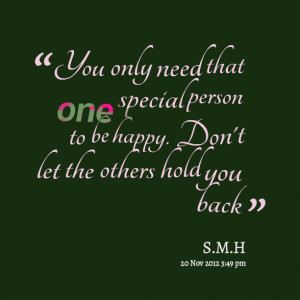 Quotes Picture: you only need that one special person to be happy don ...