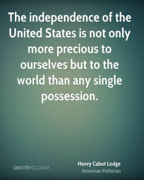 The independence of the United States is not only more precious to ...