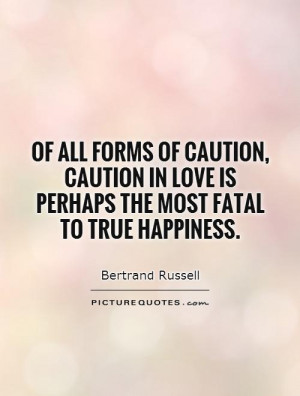 Of all forms of caution, caution in love is perhaps the most fatal to ...