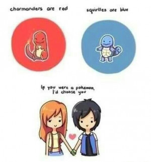 If you were a pokemon I'd choose you.