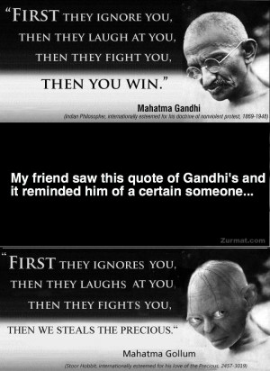 My friend saw this quote of Gandhi's and it reminded him of a ...