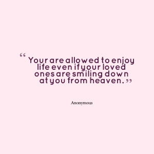 Quotes Picture: your are allowed to enjoy life even if your loved ones ...