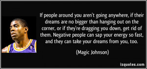 If people around you aren't going anywhere, if their dreams are no ...