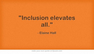 Inclusion elevates all.