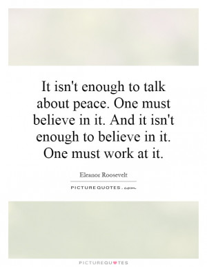 ... isn 39 t enough to believe in it One must work at it Picture Quote 1
