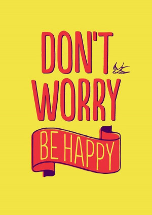 be happy quotes don t worry be happy