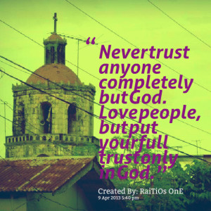 Quotes Picture: never trust anyone completely but god love people, but ...