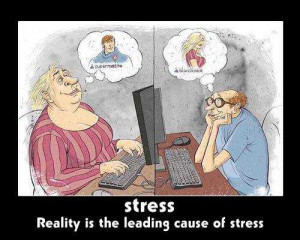 Reality is the leading cause of stress ( funny Stress quotes)