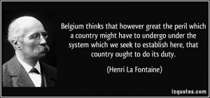 Belgium thinks that however great the peril which a country might have