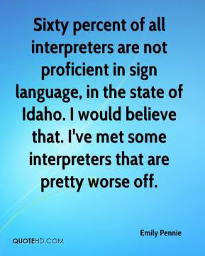 Sixty percent of all interpreters are not proficient in sign language ...