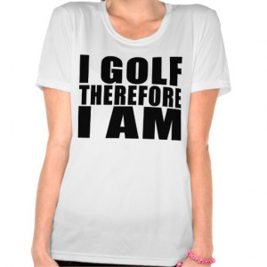 Funny Golfers Quotes Jokes : I Golf therefore I am T-shirts
