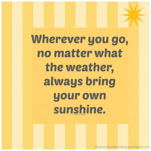 Bring Your Own Sunshine {Graphic/Quote} and what I have learned about ...