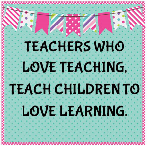 Quotes About Teachers And Their Students ~ Teachers Who Love Teaching