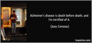 Alzheimer's disease is death before death, and I'm terrified of it ...