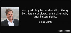 And I particularly like the whole thing of being boss. Boss and ...