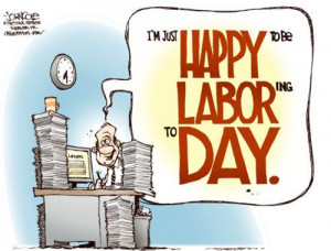 Labor Day Quotes Jokes: I'm Just Happy To Be Laboring Today For Labor ...