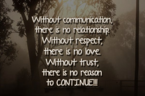 ... love. Without trust, there is no reason to continue. - Author Unknown