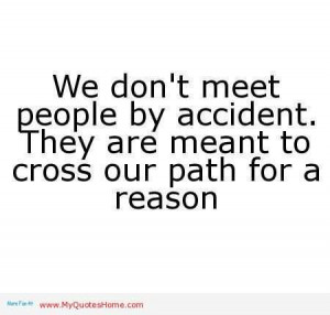 We Don't Meet People by Accident They are Meant to Cross Our Path ...