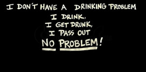 don't have a drinking issue i drink i get tanked i pass out no ...