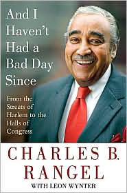 And I Haven't Had a Bad Day Since, by Charles Rangel